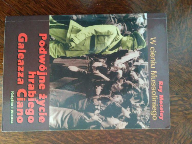 W cieniu Mussoliniego. Podwójne życie hrabiego Galeazza Ciano, R. Moseley