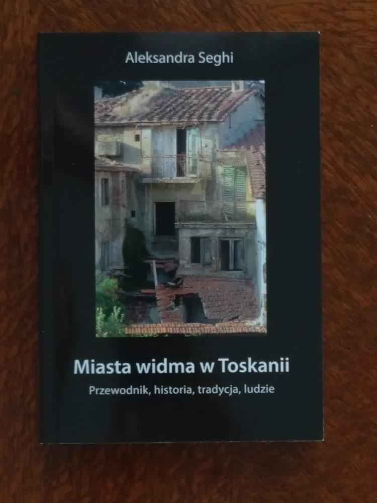 Miasta widma w Toskanii - Aleksandra Seghi