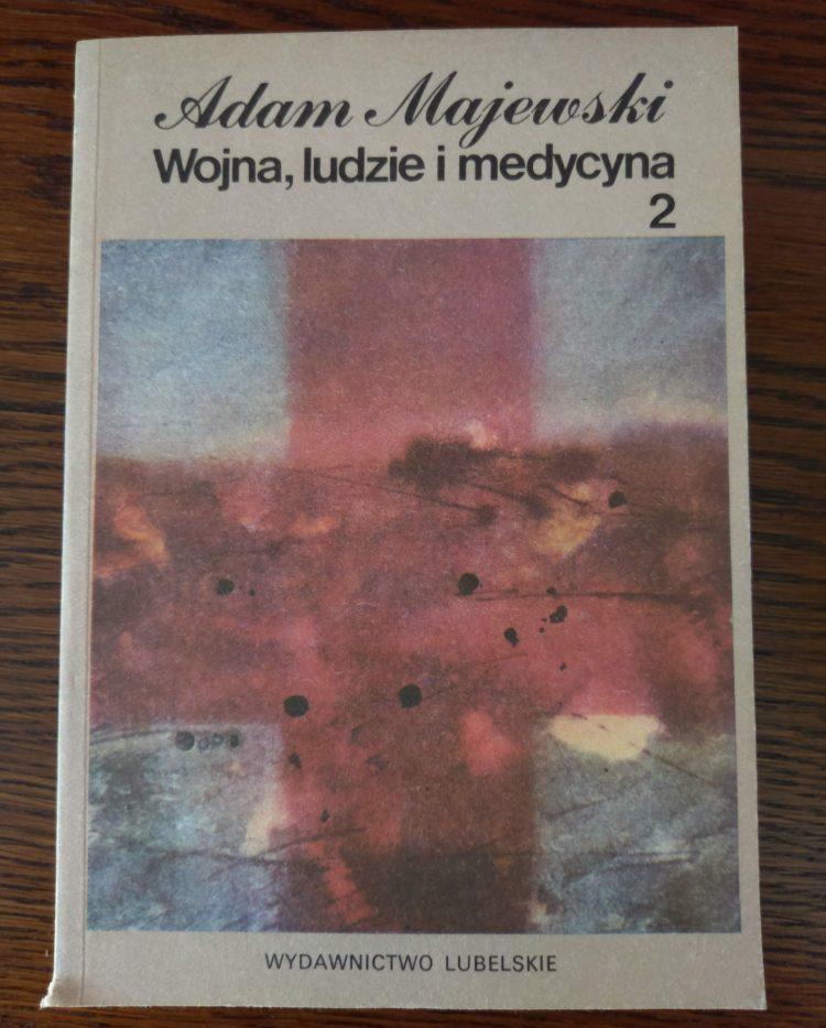 Wojna, ludzie i medycyna - A. Majewski